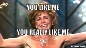 sallyfield-meme-generator-you-like-me-you-really-like-me-1c90be